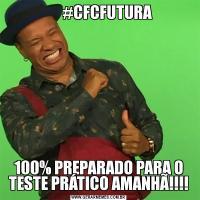 #CFCFUTURA100% PREPARADO PARA O TESTE PRÁTICO AMANHÃ!!!!