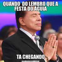 QUANDO  DO LEMBRO QUE A FESTA DO ÁGUIATA CHEGANDO
