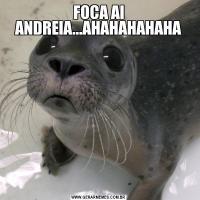 FOCA AI ANDREIA...AHAHAHAHAHA