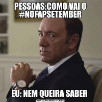 PESSOAS:COMO VAI O #NOFAPSETEMBEREU: NEM QUEIRA SABER