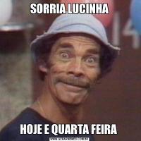 SORRIA LUCINHAHOJE E QUARTA FEIRA
