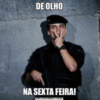 DE OLHONA SEXTA FEIRA!
