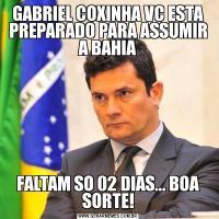 GABRIEL COXINHA VC ESTA PREPARADO PARA ASSUMIR A BAHIAFALTAM SO 02 DIAS... BOA SORTE!