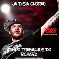 JA DIZIA CHORAOADORO TRABALHOS DO RICHARD