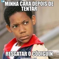 MINHA CARA DEPOIS DE TENTARRESGATAR O CÓDIGUIN