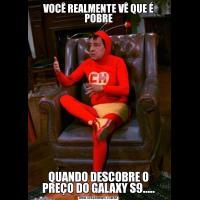 VOCÊ REALMENTE VÊ QUE É POBREQUANDO DESCOBRE O PREÇO DO GALAXY S9.....