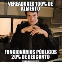 VEREADORES 100% DE ALMENTOFUNCIONÁRIOS PÚBLICOS 20% DE DESCONTO
