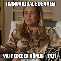 TRANQUILIDADE DE QUEMVAI RECEBER BÔNUS + PLR