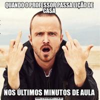 QUANDO O PROFESSOR PASSA LIÇÃO DE CASANOS ÚLTIMOS MINUTOS DE AULA