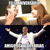 FELIZ ANIVERSÁRIO AMIGO OSVALDO FARIAS