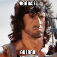 AGORA É GUERRA