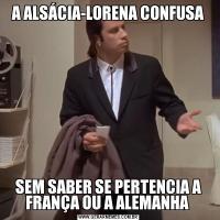 A ALSÁCIA-LORENA CONFUSASEM SABER SE PERTENCIA A FRANÇA OU A ALEMANHA