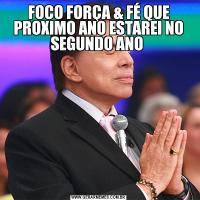 FOCO FORÇA & FÉ QUE PROXIMO ANO ESTAREI NO SEGUNDO ANO