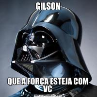 GILSONQUE A FORÇA ESTEJA COM VC