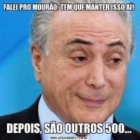 FALEI PRO MOURÃO: TEM QUE MANTER ISSO AÍ!DEPOIS, SÃO OUTROS 500...