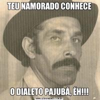 TEU NAMORADO CONHECEO DIALETO PAJUBÁ, ÉH!!!