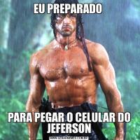 EU PREPARADO PARA PEGAR O CELULAR DO JEFERSON