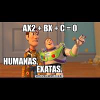 AX2 + BX + C = 0HUMANAS.                                       EXATAS.