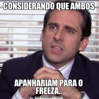 CONSIDERANDO QUE AMBOSAPANHARIAM PARA O FREEZA..