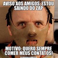 AVISO AOS AMIGOS: ESTOU SAINDO DO ZAPMOTIVO: QUERO SEMPRE COMER MEUS CONTATOS!