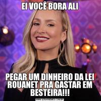 EI VOCÊ BORA ALIPEGAR UM DINHEIRO DA LEI ROUANET PRA GASTAR EM BESTEIRA!!!