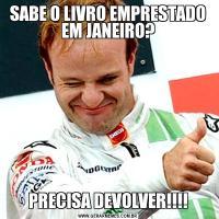 SABE O LIVRO EMPRESTADO EM JANEIRO?PRECISA DEVOLVER!!!!