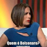 Quem é Bolsonaro?