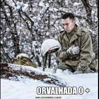 ORVALHADA O +