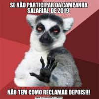 SE NÃO PARTICIPAR DA CAMPANHA SALARIAL  DE 2019 NÃO TEM COMO RECLAMAR DEPOIS!!!