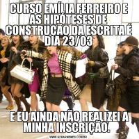 CURSO EMÍLIA FERREIRO E AS HIPÓTESES DE CONSTRUÇÃO DA ESCRITA É DIA 23/03 E EU AINDA NÃO REALIZEI A MINHA INSCRIÇÃO.