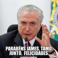 PARABÉNS JAMES, TAMO JUNTO,  FELICIDADES
