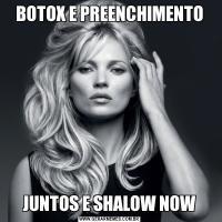 BOTOX E PREENCHIMENTOJUNTOS E SHALOW NOW
