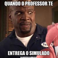QUANDO O PROFESSOR TEENTREGA O SIMULADO