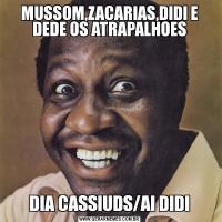 MUSSOM,ZACARIAS,DIDI E DEDE OS ATRAPALHOESDIA CASSIUDS/AI DIDI