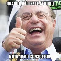 QUANDO O CLIENTE ATRIBUINOTA 10 AO CONSULTOR.