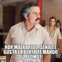 HDP MALPARIDO, SI NO TE GUSTA LA PLATA TE MANDO EL PLOMO!