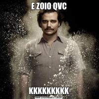 E ZOIO QVCKKKKKKKKK