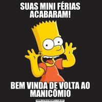 SUAS MINI FÉRIAS ACABARAM!BEM VINDA DE VOLTA AO MANICÔMIO