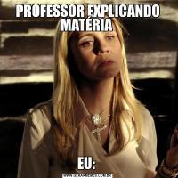 PROFESSOR EXPLICANDO MATÉRIA EU: