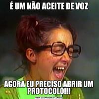 É UM NÃO ACEITE DE VOZAGORA EU PRECISO ABRIR UM PROTOCOLO!!!