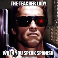 THE TEACHER LADYWHEN YOU SPEAK SPANISH