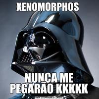 XENOMORPHOS NUNCA ME PEGARÃO KKKKK