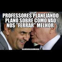 PROFESSORES PLANEJANDO PLANO SOBRE COMO VÃO NOS