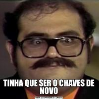 TINHA QUE SER O CHAVES DE NOVO