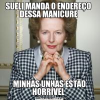 SUELI MANDA O ENDEREÇO  DESSA MANICURE MINHAS UNHAS ESTÃO HORRÍVEL