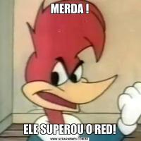 MERDA !ELE SUPEROU O RED!