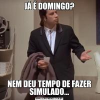 JÁ É DOMINGO?NEM DEU TEMPO DE FAZER SIMULADO...