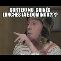 SORTEIO NO  CHINÊS LANCHES JÁ É DOMINGO???