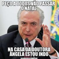 PEÇO A TODOS VÃO PASSAR  O NATAL NA CASA DA DOUTORA ÂNGELA ESTOU INDO
