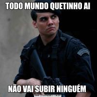 TODO MUNDO QUETINHO AINÃO VAI SUBIR NINGUÉM